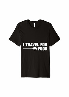 Junk Food I Travel For Food Quote Foodie Blogger Traveler Gift Premium T-Shirt