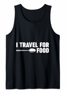 Junk Food I Travel For Food Quote Foodie Blogger Traveler Gift Tank Top