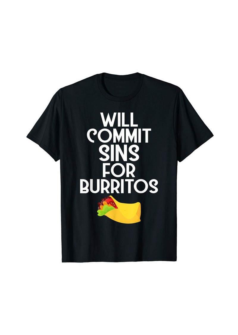 Junk Food Will Commit Sins For Burritos Funny Tex-Mex Food Tshirt