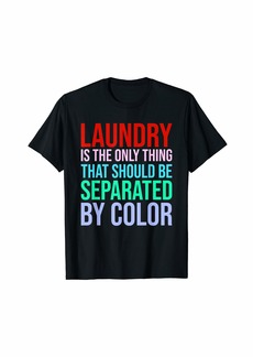Laundry by Shelli Segal Laundry Is The Only Thing That Should Be Separated By Color T-Shirt