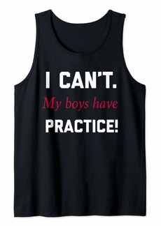 Mother Denim I Can't. My Boys Have Practice! Funny Mother Son T Shirt Tank Top