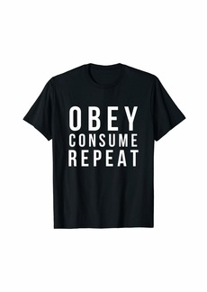 Obey Consume Repeat T Shirt