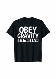 Obey Gravity It's The Law Physics Earth Funny Pun T-shirt