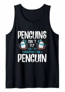 Penguins Cant Fly I Cant Fly Therefore Im A Penguin Tank Top