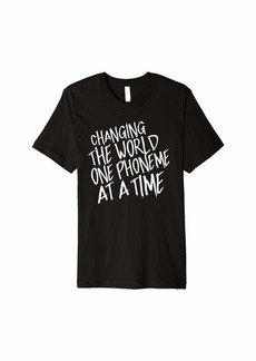Public School Changing the World One Phoneme At A Time Funny T-Shirt