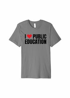 Public School I Love Public Education for Teacher Students Support Gift Premium T-Shirt