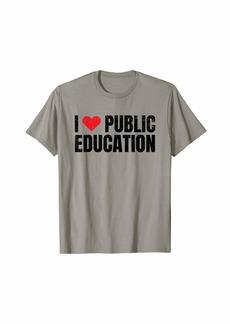 Public School I Love Public Education for Teacher Students Support Gift T-Shirt