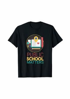 Public School Matters Public School Teacher Student T-Shirt