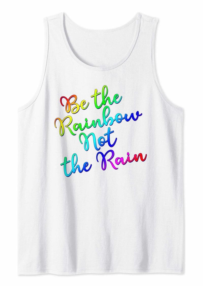 Be The Rainbow Not The Rain Tank Top