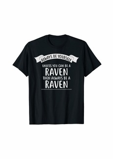 Raven Clothing Always be Yourself Unless You Can be a RAVEN T-Shirt Funny