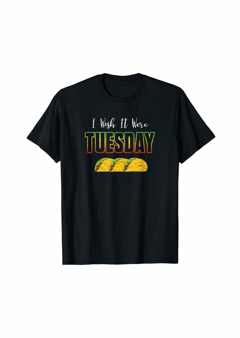 Raven Clothing I Wish It Were Tuesday Funny Weekday Taco Lovers Gift T-Shirt