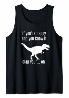 REI If You're Happy and You Know it Clap Your Oh - Funny T-Rex Tank Top