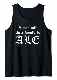 I Was Told There Would Be Ale Funny Ren Faire Tank Top