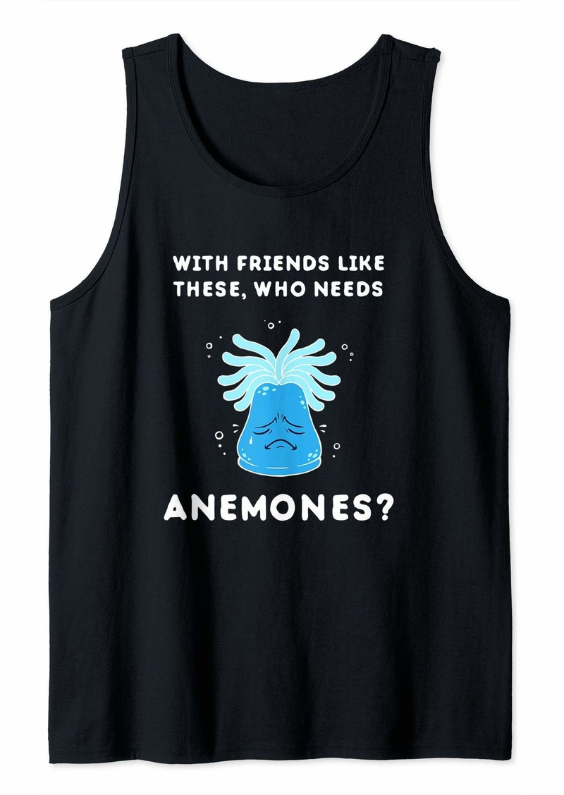 With Friends Like These Who Needs Anemones?  - Sea Tank Top