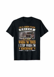 The Great A Snow Plow Driver I Don't Stop When I'm Tired Trucker Gift T-Shirt