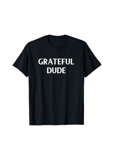 The Great Funny Grateful Dude Blessed Cool Thanksgiving Gift T-Shirt