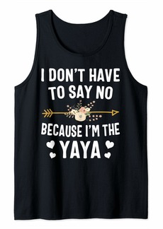 Ya-Ya I Don't Have To Say No Because I'm The Yaya Mothers Day Tank Top
