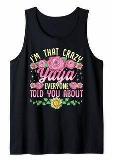 Ya-Ya I'm That Crazy Yaya Everyone Told You About Mothers Day Tank Top