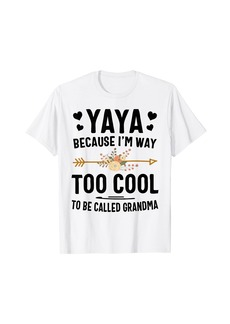 Ya-Ya Yaya Because I'm Way Too Cool To Be Called Grandma T-Shirt