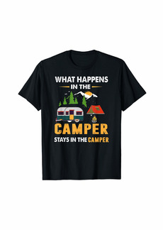 Funny Camping Saying What Happens In The Camper Stays T-Shirt