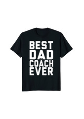 Best Dad And Coach Ever TSHIRT FOR COACHS