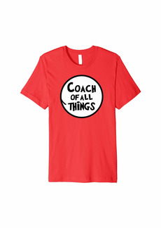 Coach Of All The Things  Shirt