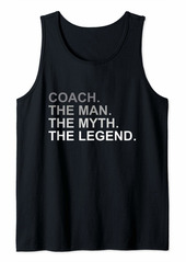 Coach The Man The Myth The Legend Coaching Gift Tank Top