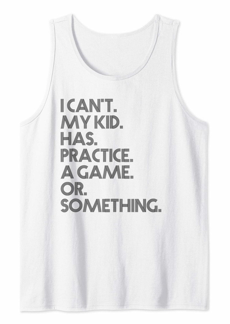 I Cant My Kid Has Practice a Game or Something Coach Mom Tank Top