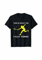 Coach I Play Tennis Girl Tennis Player Ball Racker Court Team Gift T-Shirt