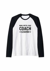 Man Myth Legend Dad Coach Raglan Baseball Tee