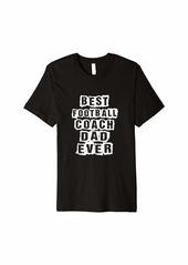 Mens Best football Coach Dad Ever Football Coach Premium T-Shirt
