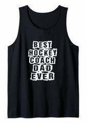 Mens Best hockey Coach Dad Ever hockey Coach Tank Top