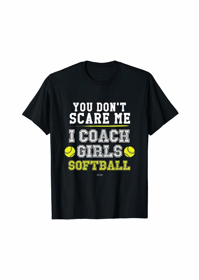 Mens Funny Softball Coach TShirt You Don't Scare Me I Coach Girls