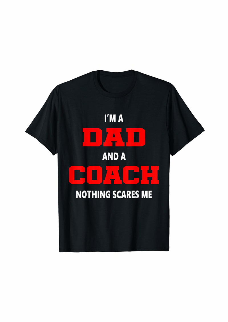Mens I'm A Dad And A Coach Nothing Scares Me Father's Day T-Shirt