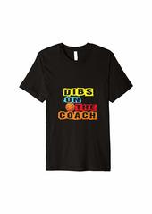 Mens Womens Dibs On The Coach Coach's Funny basketball Tee Premium T-Shirt