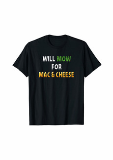 Will Mow For Mac & Cheese Lovers Grass Cutting Lawn Mowing T-Shirt