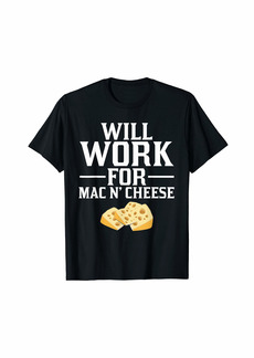 Will Work for Mac n Cheese Food T-Shirt