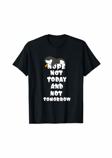 """Not today and not tomorrow"" penguins Shirt T-Shirt"