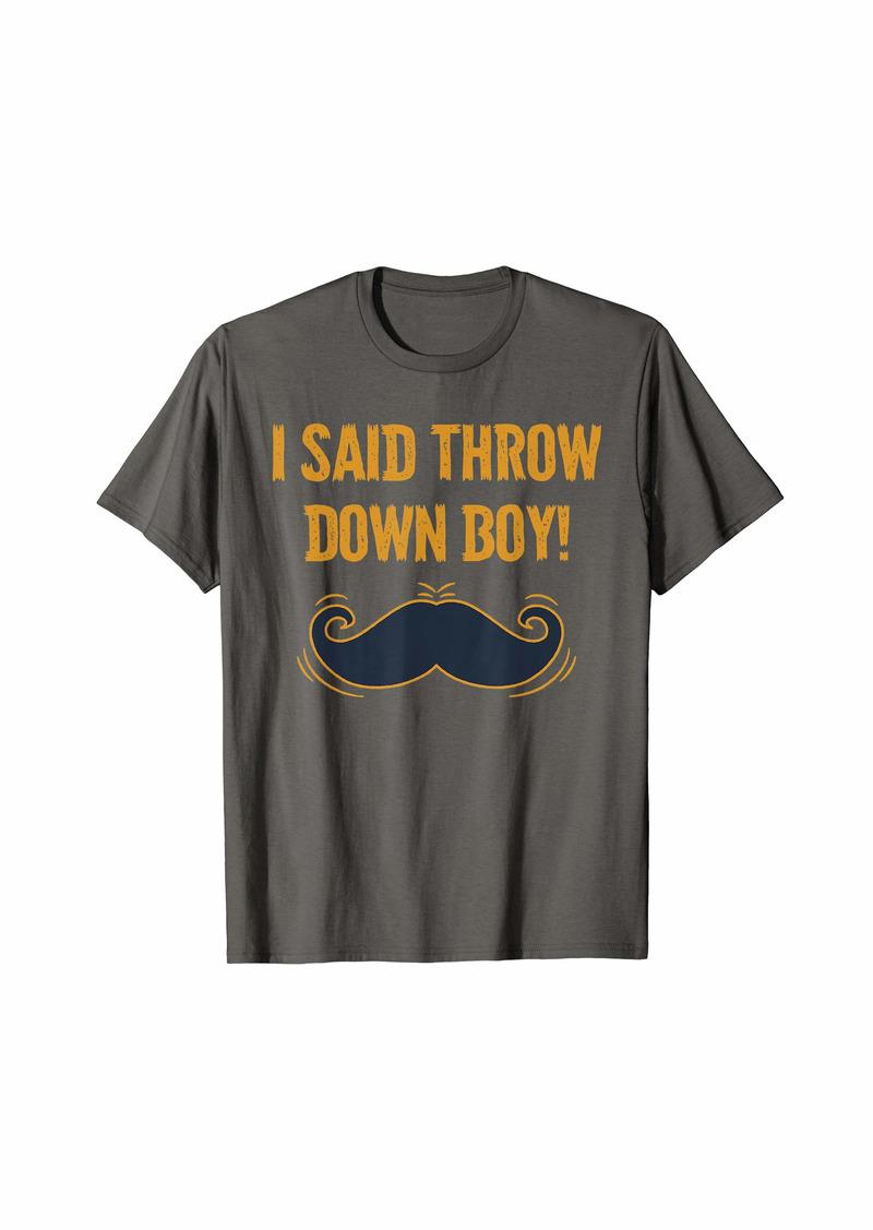 skin I Said Throw Down Boy! - Tombstone t shirts