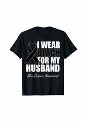 I Wear Black For My Husband Skin Cancer Awareness T-Shirt