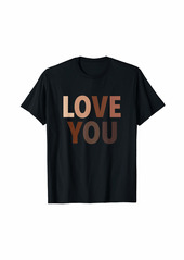 Love You Equality Skin Tones Skin Tone Hearts Melanin T-Shirt