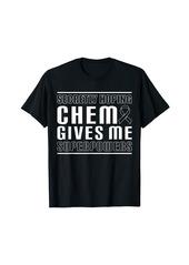 skin Secretly Hoping Chemo Gives Me Superpowers Melanoma T-Shirt