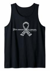Skin Cancer is Cancer - Melanoma Awareness Design Tank Top