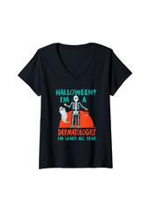 skin Womens Dermatologist I'm Scary All Year Dermatology Halloween V-Neck T-Shirt