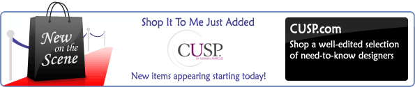 Newest Shop It To Me Addition: Cusp.com by Neiman Marcus