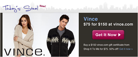 Get a $150 Vince.com gift certificate for just $75.  Today's Steal!
